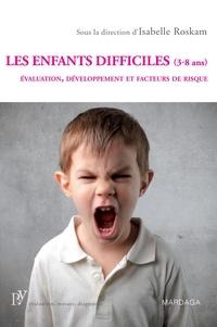 Isabelle Roskam - Les enfants difficiles (3-8 ans) - Evaluation, développement et facteurs de risque.