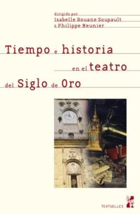 Isabelle Rouane Soupault et Philippe Meunier - Tiempo e historia en el teatro del Siglo de Oro.