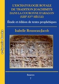 Isabelle Rousseau-Jacob - L'eschatologie royale de tradition joachimite dans la Couronne d'Aragon (XIIIe-XVe siècle) - Étude et édition de textes prophétiques.