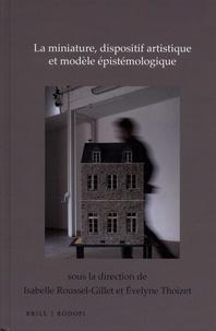 Isabelle Roussel-Gillet et Evelyne Thoizet - La miniature, dispositif artistique et modèle épistémologique.