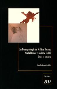 Isabelle Roussel-Gillet - Les livres partagés de Mylène Besson, Michel Butor et Colette Deblé - Echos et intimité.