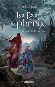 Isabelle Roy - Les Fées-du-phénix T2 - Le gouffre de Pandore.