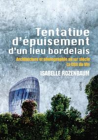 Isabelle Rozenbaum - Tentative d'épuisement d'un lieu bordelais - Architecture et photographie au XXIe siècle, la Cité du Vin.
