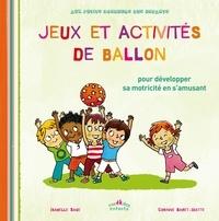 Isabelle Sage et Corinne Baret-Idatte - Jeux et activités de ballon.