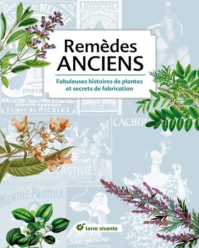 Remèdes anciens. Fabuleuses histoires de plantes et secrets de fabrication
