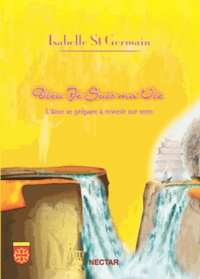 Isabelle Saint Germain - Dieu Je Suis Ma Vie - L'âme se prépare à revenir sur terre.
