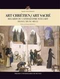 Isabelle Saint-Martin - Art chrétien / Art sacré - Regards du catholicisme sur l'art (France, XIXe-XXe siècle).