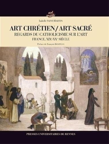 Art chrétien / Art sacré. Regards du catholicisme sur l'art (France, XIXe-XXe siècle)