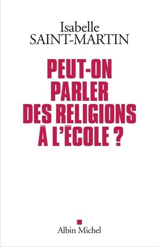 Isabelle Saint-Martin - Peut-on parler des religions à l'école ? - Plaidoyer pour l'approche des faits religieux par les arts.