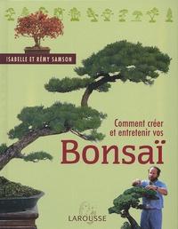 Isabelle Samson et Rémy Samson - Comment créer et entretenir vos bonsaï.