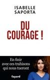 Isabelle Saporta - Du courage ! - En finir avec ces trahisons qui nous tueront.