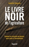 Isabelle Saporta - Le livre noir de l'agriculture - Comment on assassine nos paysans, notre santé et l'environnement.