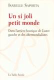 Isabelle Saporta - Un si joli petit monde - Dans l'arrière-boutique de l'autre gauche et des altermondialistes.