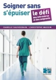 Isabelle Sauvegrain et Christophe Massin - Soigner sans s'épuiser - Le défi des infirmières et des soignants.