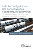 Isabelle Sayn et Cécile Bourreau-Dubois - Le traitement juridique des conséquences économiques du divorce - Une approche économique, sociologique et juridique de la prestation compensatoire.