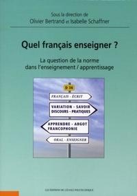 Isabelle Schaffner et Olivier Bertrand - Quel français enseigner ? - La question de la norme dans l'enseignement/apprentissage.