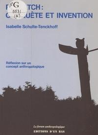 Isabelle Schulte-Tenckhoff - Potlatch : conquête et invention - Réflexion sur un concept anthropologique.