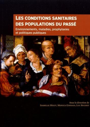 Isabelle Séguy et Monica Ginnaio - Les conditions sanitaires des populations du passé - Environnements, maladies, prophylaxies et politiques publiques.