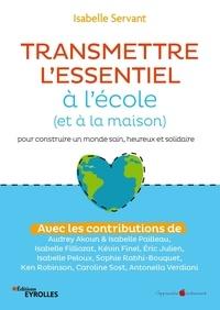 Téléchargements gratuits de livres audio pour mp3 Transmettre l'essentiel à l'école (et à la maison) pour construire un monde sain, heureux et solidaire par Isabelle Servant 9782212101362