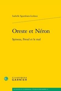 Isabelle Sgambato-Ledoux - Oreste et Néron - Spinoza, Freud et le mal.