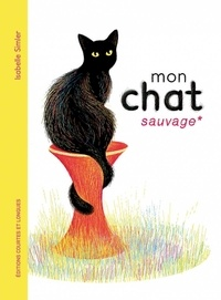 Isabelle Simler - Mon chat sauvage.