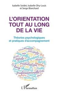 Isabelle Soidet et Isabelle Olry-Louis - L'orientation tout au long de la vie - Théories psychologiques et pratiques de l'accompagnement.
