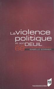 Isabelle Sommier - La violence politique et son deuil - L'après 68 en France et en Italie.