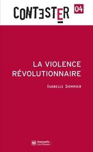Isabelle Sommier - La violence révolutionnaire.