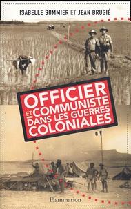 Isabelle Sommier et Jean Brugié - Officier et communiste dans les guerres coloniales.