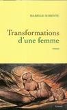 Isabelle Sorente - Transformations d'une femme.