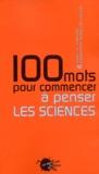 Isabelle Stengers et Bernadette Bensaude-Vincent - 100 mots pour commencer à penser les sciences.