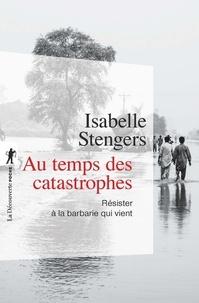 Isabelle Stengers - Au temps des catastrophes - Résister à la barbarie qui vient.