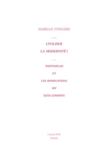 Isabelle Stengers - Civiliser la modernité ? - Whitehead et les ruminations du sens commun.