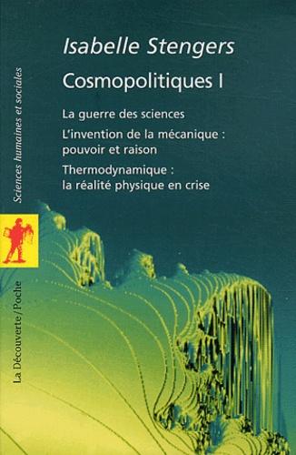 Isabelle Stengers - Cosmopolitiques 1 - La guerre des sciences, L'invention de la mécanique : pouvoir et raison, Thermodynamique : la réalité physique en crise.