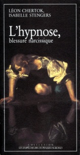 Isabelle Stengers et Léon Chertok - L'Hypnose, blessure narcissique.