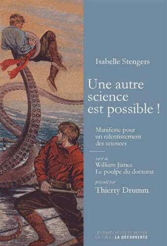 Une autre science est possible !. Manifeste pour un ralentissement des sciences suivi de Le poulpe du doctorat