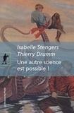 Isabelle Stengers et Thierry Drumm - Une autre science est possible ! - Manifeste pour un ralentissement des sciences suivi de Le poulpe du doctorat.