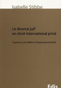 Isabelle Stibbe - Le divorce juif en droit international privé - Le gueth, ou la tradition à l'épreuve de la laïcité.