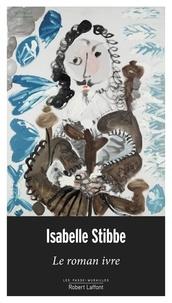 Isabelle Stibbe - Le roman ivre.