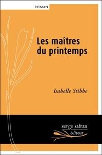 Isabelle Stibbe - Les maîtres du printemps.
