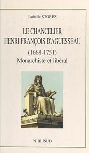 Isabelle Storez et  Université d'Artois - Le chancelier Henri François d'Aguesseau (1668-1751) - Monarchiste et libéral.