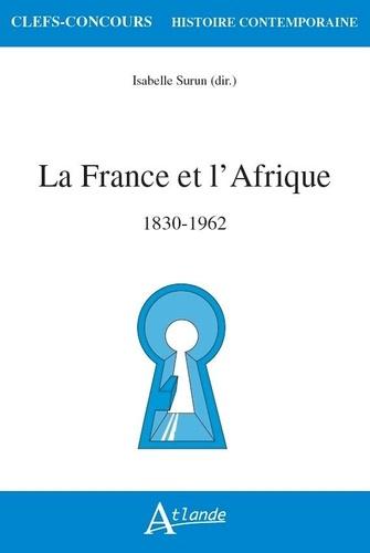 Isabelle Surun - La France et l'Afrique - 1830-1962.