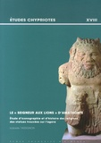 """Isabelle Tassignon - Le """"seigneur aux lions"""" d'Amathonte - Etude d'iconographie et d'histoire des religions des statues trouvées sur l'agora."""