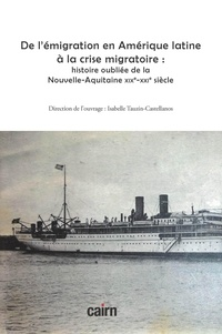Isabelle Tauzin-Castellanos - De l'émigration en Amérique latine à la crise migratoire : histoire oubliée de la Nouvelle-Aquitaine XIXe-XXIe siècle.