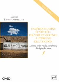 Isabelle Tauzin-Castellanos - L'Amérique latine écartelée : pouvoir et violence à l'épreuve de la fiction - Lituma en los Andes, Abril rojo, Trabajos del reino.