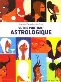 Isabelle Teissier du Cros - Votre portrait astrologique - Douze images symboliques, douze regards, douze rôles à jouer.