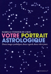 Isabelle Teissier du Cros - Votre portrait astrologique - Douze images symboliques, douzes regards, douze rôles à jouer.