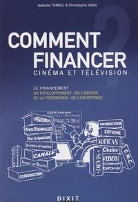 Isabelle Terrel et Christophe Vidal - Comment financer : cinéma et télévision.