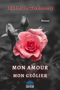 Isabelle Theosmy - Mon Amour, Mon Geôlier.