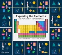 Isabelle Thomas et Sara Gillingham - Exploring the Elements - A Complete Guide to the Periodic Table.